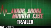 'Ankur Arora Murder Case' Theatrical Trailer - Kay Kay Menon, Paoli Dam, Arjun Mathur, Vishakha Singh