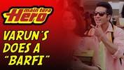 "Varun does a ""Barfi"" - Main Tera Hero"