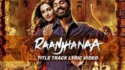 Raanjhanaa - Raanjhanaa Title Track Official New Full Song Lyric Video